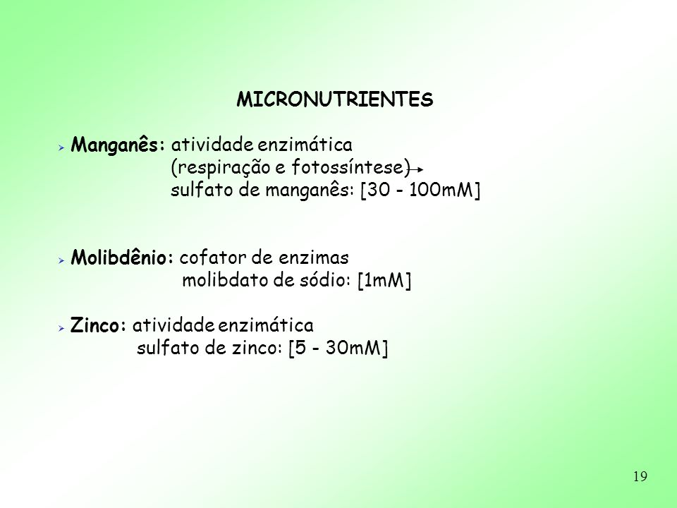 MICRONUTRIENTES Manganês: atividade enzimática. (respiração e fotossíntese) sulfato de manganês: [30 - 100mM]